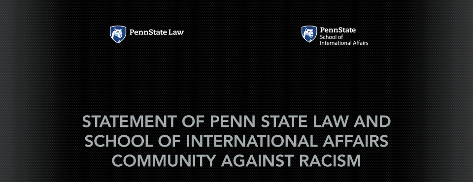 Penn State Law and School of International Affairs statement against racism
